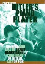 Conradi, Peter: Hitlers Piano Player<br /><br /><br /><br /><br /><br /><br /><br />                          Hanfstaengl (Hitlers Pianist Hanfstaengl)