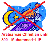 Islam world? Arabia                     was Christian until 800 and Muhammad is a big LIE